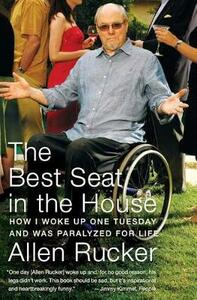 The Best Seat in the House: How I Woke Up One Tuesday and Was Paralyzed for Life - Allen Rucker - cover