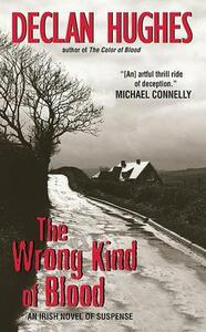 The Wrong Kind of Blood: An Irish Novel of Suspense - Declan Hughes - cover