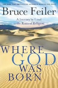 Where God Was Born: A Journey by Land to the Roots of Religion - Bruce Feiler - cover