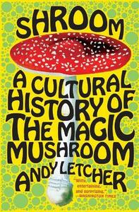 Shroom: A Cultural History of the Magic Mushroom - Andy Letcher - cover