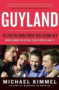 Guyland: The Perilous World Where Boys Become Men - Michael Kimmel - cover