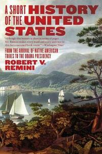 A Short History of the United States: From the Arrival of Native American Tribes to the Obama Presidency - Robert V. Remini - cover