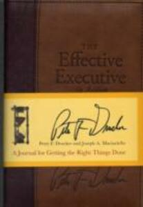 The Effective Executive in Action: A Journal for Getting the Right Things Done - Peter Ferdinand Drucker,Joseph A. Maciariello - cover