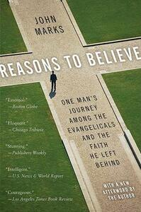 Reasons to Believe: One Mans Journey Among Evangicals and the Faith He Left Behind - John Marks - cover