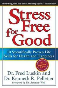 Stress Free For Good: 10 Scientifically Proven Life Skills For Health And Happiness - Frederic Luskin - cover