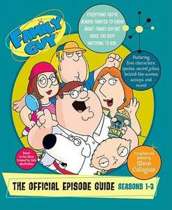 Family Guy: The Official Episode Guide: Seasons 1-3 - Steve Callaghan - cover