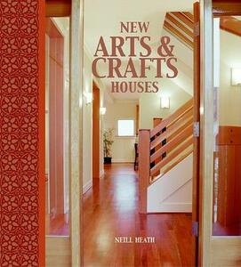 New Arts And Crafts Houses - Neill Heath - cover