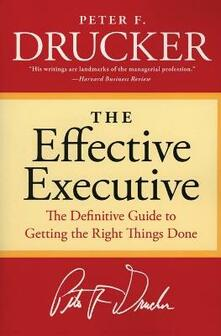 The Effective Executive: The Definitive Guide to Getting the Right Things Done - Peter F Drucker - cover
