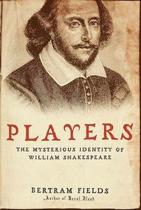 Players: The Mysterious Identity of William Shakespeare - Bertram Fields - cover