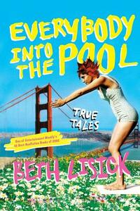 Everybody Into The Pool: True Tales - Beth Lisick - cover