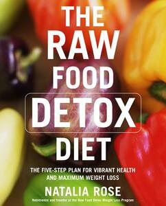 The Raw Food Detox Diet: The Five-Step Plan for Vibrant Health and Maximum Weight Loss - Natalia Rose - cover