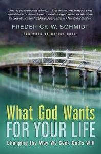 What God Wants For Your Life: Changing The Way We Seek God's Will - Frederick W. Schmidt - cover