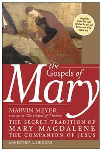 Gospels Of Mary: The Secret Tradition Of Mary Magdalene, The Companion Of Jesus - Marvin Meyer - cover