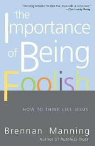 The Importance Of Being Foolish: How To Think Like Jesus - Brennan Manning - cover