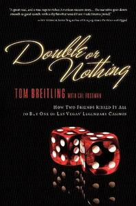 Double or Nothing: How Two Friends Risked it All to Buy One of Las Vegas - Tom Breitling,Jack Sheehan - cover