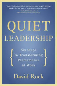 Quiet Leadership: Six Steps to Transforming Performance at Work - David Rock - cover