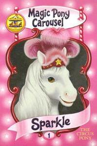 Magic Pony Carousel #1: Sparkle the Circus Pony - Poppy Shire - cover