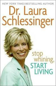Stop Whining, Start Living - Laura Schlessinger - cover