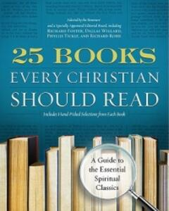 25 Books Every Christian Should Read: A Guide to the Essential SpiritualClassics - Renovare,Zondervan Publishing - cover
