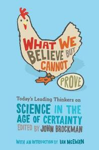 What We Believe But Cannot Prove: Today's Leading Thinkers on Science in the Age of Certainty - John Brockman - cover