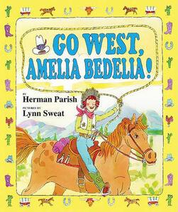 Go West, Amelia Bedelia! - Herman Parish - cover