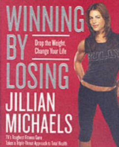 Winning By Losing: Drop The Weight, Change Your Life - Jillian Michaels - cover