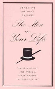 The Men in Your Life: Timeless Advice and Wisdom on Managing the Opposite Sex - Genevieve Antoine Dariaux - cover