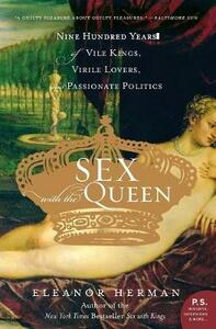 Sex with the Queen: 900 Years of Vile Kings, Virile Lovers, and Passionate Politics - Eleanor Herman - cover