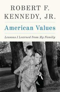 American Values: Lessons I Learned from My Family - Robert F. Kennedy - cover