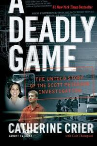 A Deadly Game: The Untold Story Of The Scott Peterson Investigation - Catherine Crier - cover
