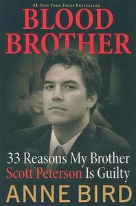 Blood Brother: 33 Reasons My Brother Scott Peterson Is Guilty - Anne Bird - cover