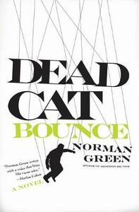Dead Cat Bounce: A Novel - Norman Green - cover