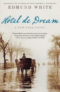 Hotel de Dream: A New York Novel - Edmund White - cover