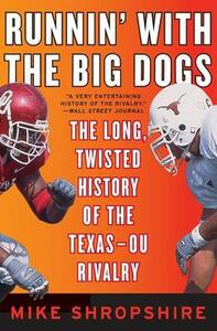 Runnin' With the Big Dogs: The Long, Twisted History of the Texas-Ou Rivalry - Mike Shropshire - cover
