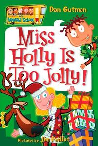 My Weird School #14: Miss Holly Is Too Jolly! - Dan Gutman - cover