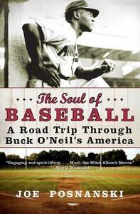The Soul Of Baseball: A Road Trip Through Buck O'Neil's America - Joe Posnanski - cover