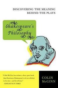 Shakespeare's Philosophy: Discovering the Meaning Behind the Plays - Colin McGinn - cover