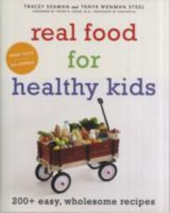 Real Food for Healthy Kids: 200+ Easy, Wholesome Recipes - Tanya Wenman Steel,Tracey Seaman - cover
