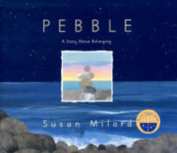 Pebble: A Story about Belonging - Susan Milord - cover