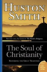 The Soul Of Christianity: Restoring The Great Tradition - Huston Smith - cover