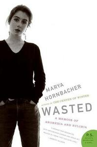 Wasted: A Memoir of Anorexia and Bulimia - Marya Hornbacher - cover