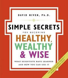 Simple Secrets For Becoming Healthy, Wealthy And Wise: What Scientists Have Learned And How You Can Use It NSPB - David Niven - cover