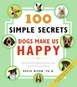 100 Simple Secrets Why Dogs Make Us Happy: The Science Behind What Dog Lovers Already Know - David Niven - cover