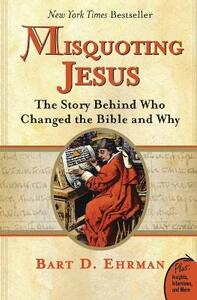 Misquoting Jesus: The Story Behind Who Changed The Bible And Why - Bart D. Ehrman - cover