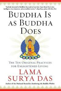 Buddha is as Buddha Does: The Ten Original Practices for Enlightened Living - Lama Surya Das - cover