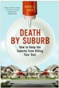Death By Suburb: How To Keep The Suburbs From Killing Your Soul - Dave L. Goetz - cover