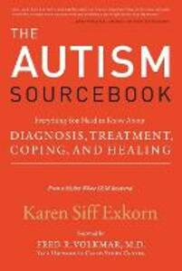The Autism Sourcebook: Everything You Need to Know About Diagnosis, Treatment, Coping, and Healing--from a Mother Whose Child Recovered - Karen Siff Exkorn - cover