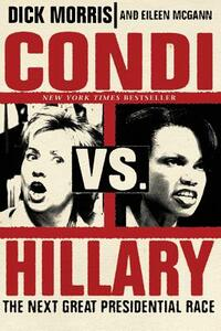 Condi vs. Hillary: The Next Great Presidential Race - Dick Morris,Eileen McGann - cover