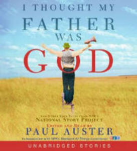 I Thought My Father Was God CD: And Other True Tales from NPR's National Story Project - Paul Auster - cover