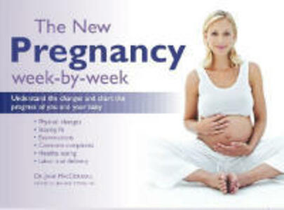 The New Pregnancy Week-By-Week: Understand the Changes and Chart the Progress of You and Your Baby - Jane MacDougall - cover